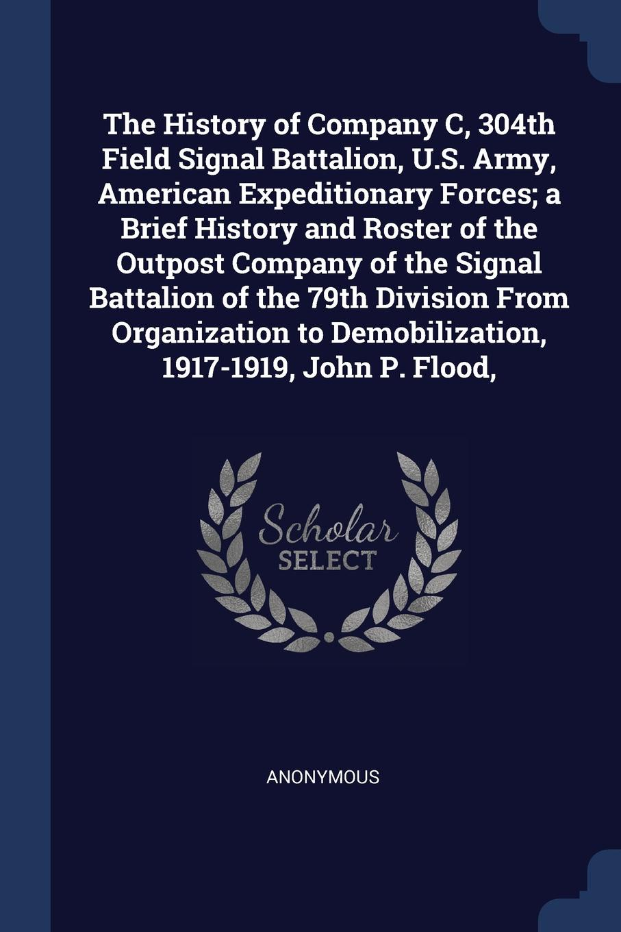 Фото - M. l'abbé Trochon The History of Company C, 304th Field Signal Battalion, U.S. Army, American Expeditionary Forces; a Brief History and Roster of the Outpost Company of the Signal Battalion of the 79th Division From Organization to Demobilization, 1917-1919, John P... history of the 89th division u s a from its organization in 1917 through its operations in the world war the occupation of germany and until demobilization in 1919