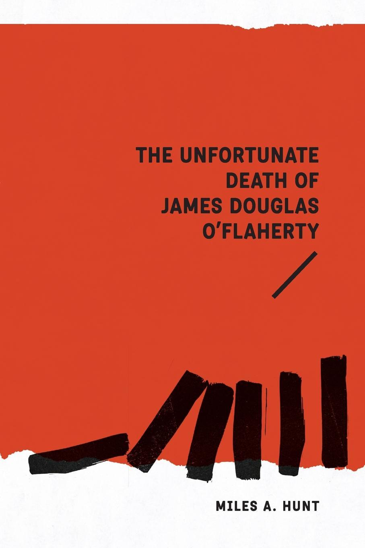 Miles A. Hunt The Unfortunate Death of James Douglas O'Flaherty james w james washington sheahan the life of stephen a douglas
