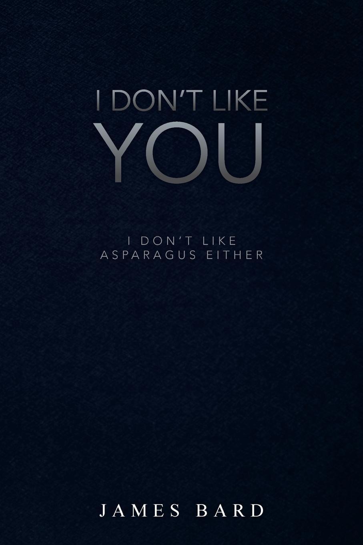 James Bard I Dont Like You. Asparagus Either