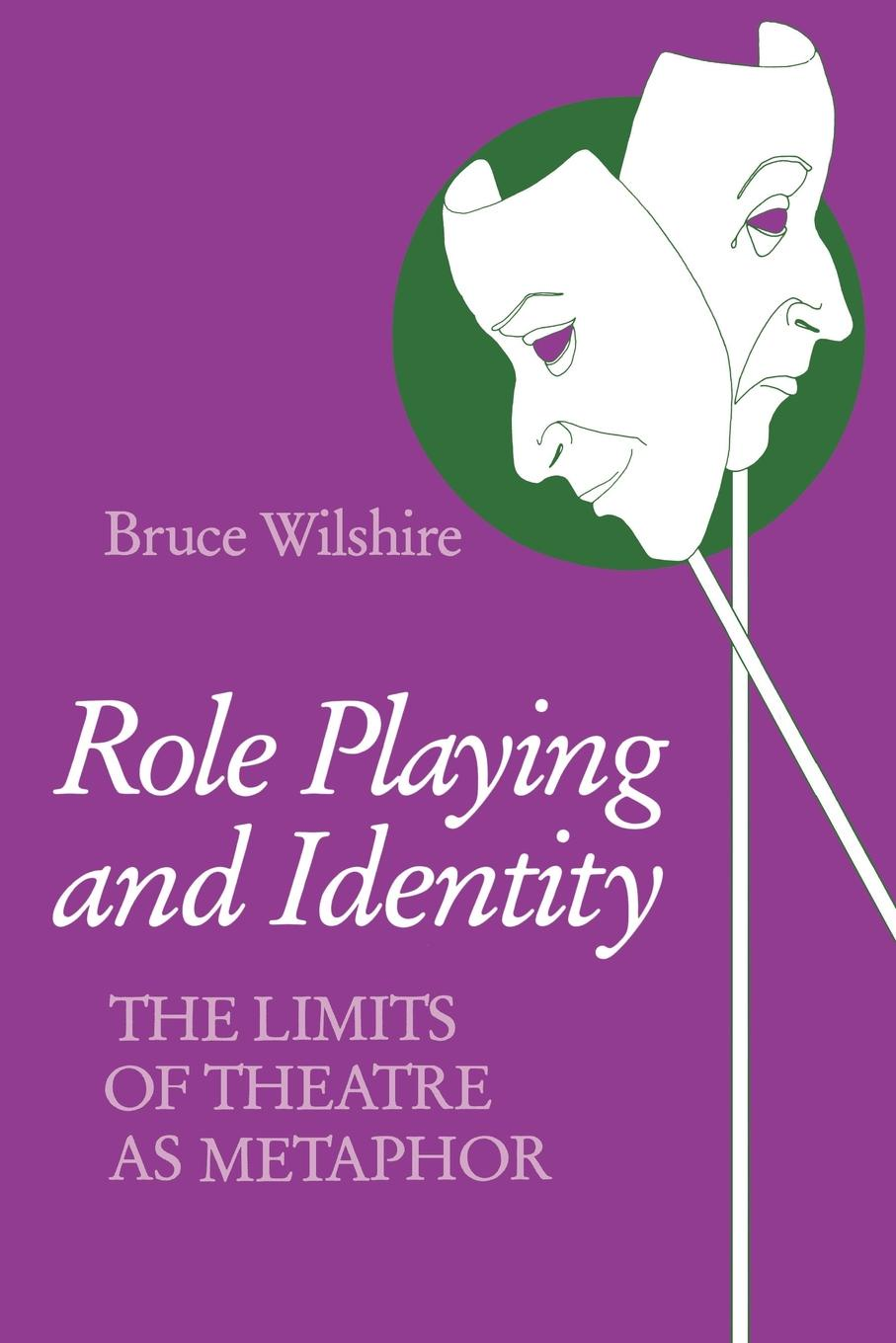 Bruce Wilshire Role Playing and Identity. The Limits of Theatre as Metaphor