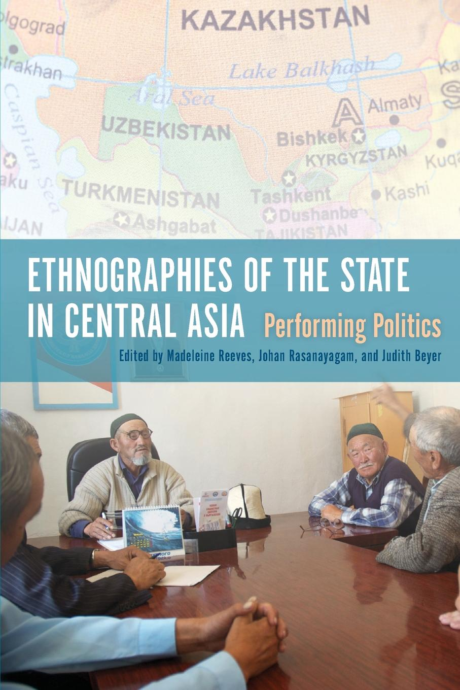 Ethnographies of the State in Central Asia. Performing Politics conflict management and politics of oil in central asia