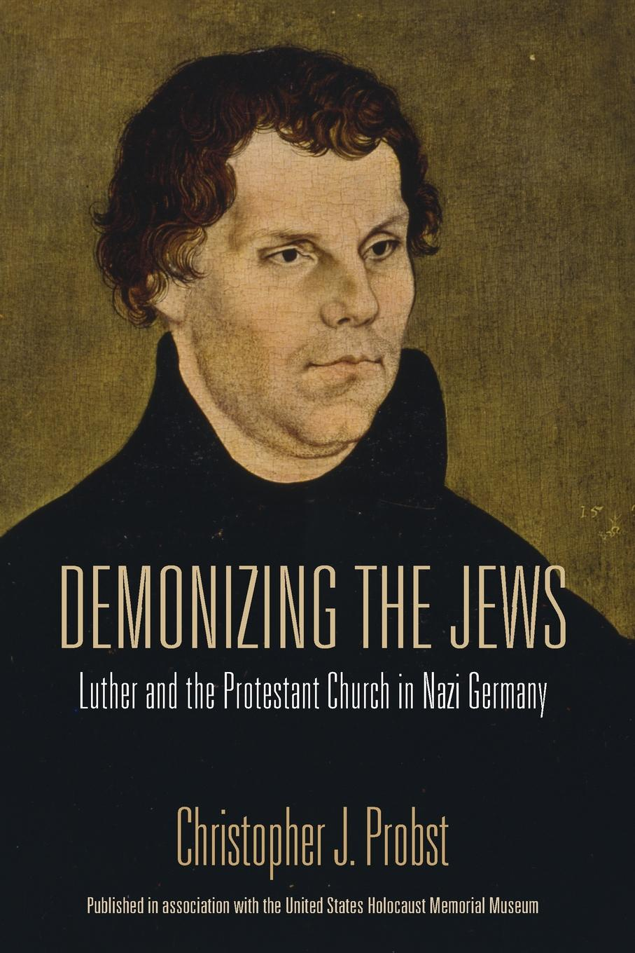Christopher J. Probst Demonizing the Jews. Luther and the Protestant Church in Nazi Germany the perfect nazi