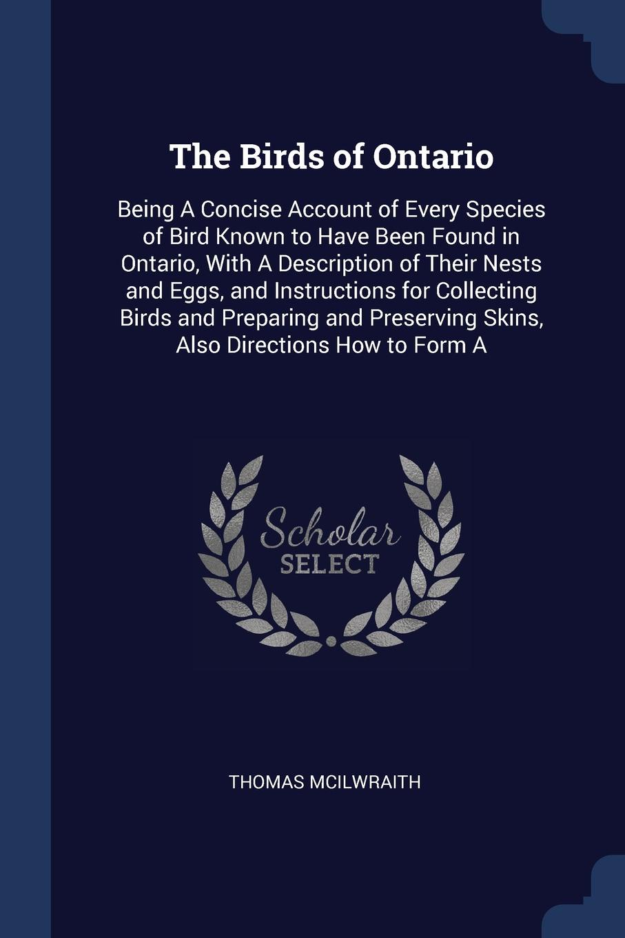 Фото - Thomas McIlwraith The Birds of Ontario. Being A Concise Account of Every Species of Bird Known to Have Been Found in Ontario, With A Description of Their Nests and Eggs, and Instructions for Collecting Birds and Preparing and Preserving Skins, Also Directions How t... william leon dawson the birds of ohio a complete scientific and popular description of the 320 species of birds found in the state volume 2