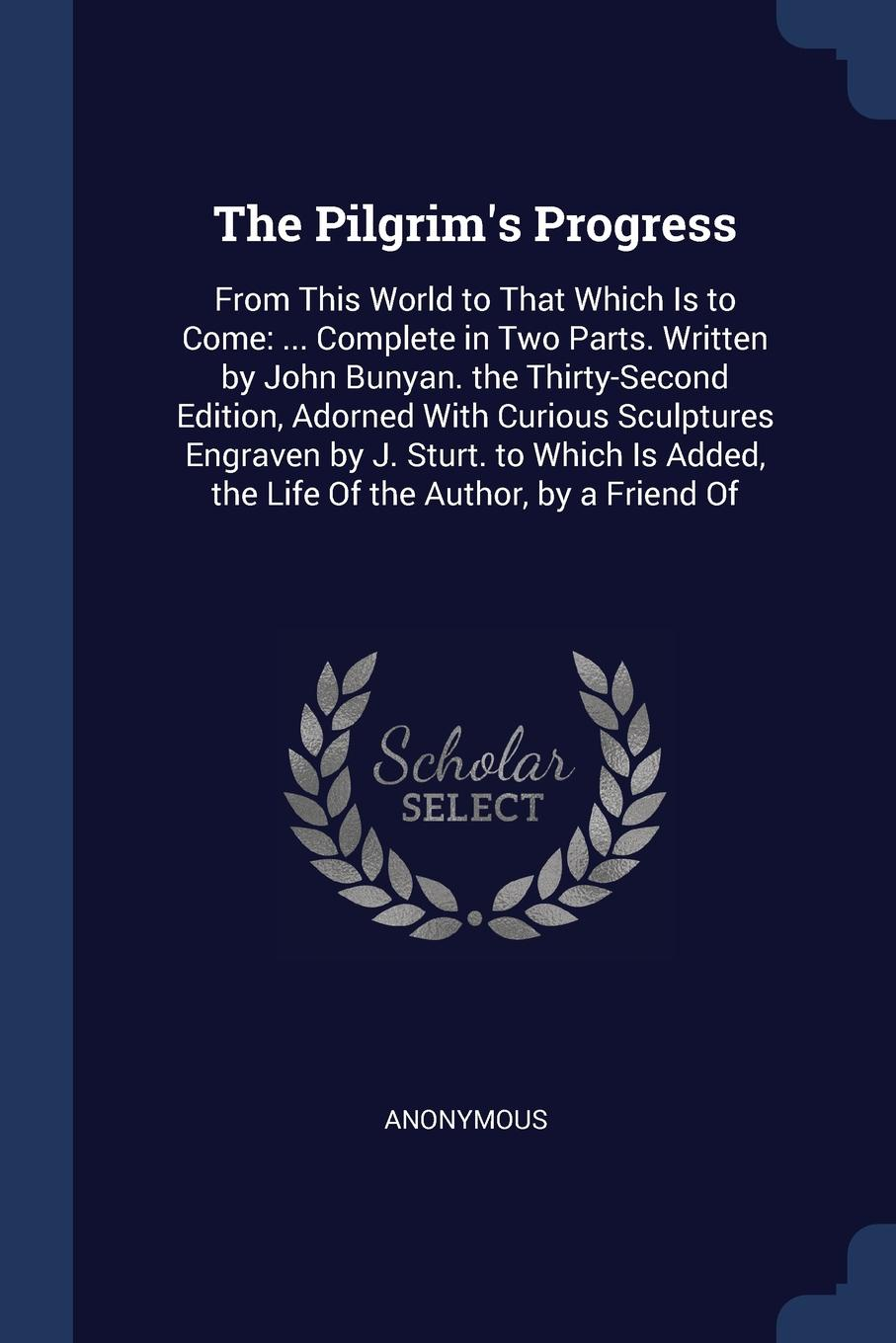 M. l'abbé Trochon The Pilgrim's Progress. From This World to That Which Is to Come: ... Complete in Two Parts. Written by John Bunyan. the Thirty-Second Edition, Adorned With Curious Sculptures Engraven by J. Sturt. to Which Is Added, the Life Of the Author, by a F... the pilgrim s progress from this world to that which is to come