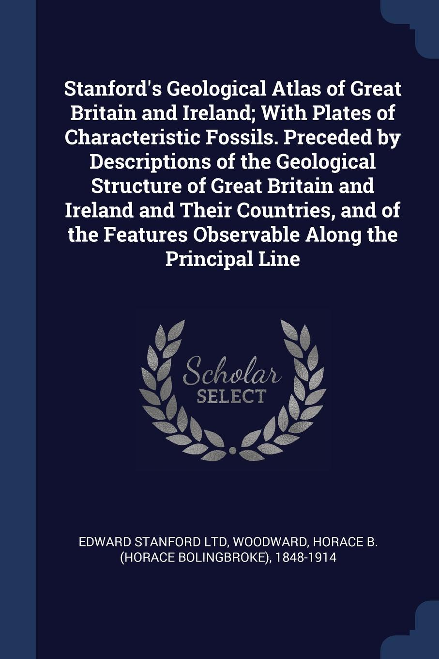 Edward Stanford Ltd, Horace B. 1848-1914 Woodward Stanford's Geological Atlas of Great Britain and Ireland; With Plates of Characteristic Fossils. Preceded by Descriptions of the Geological Structure of Great Britain and Ireland and Their Countries, and of the Features Observable Along the Princi... woodcock nigel h geological history of britain and ireland