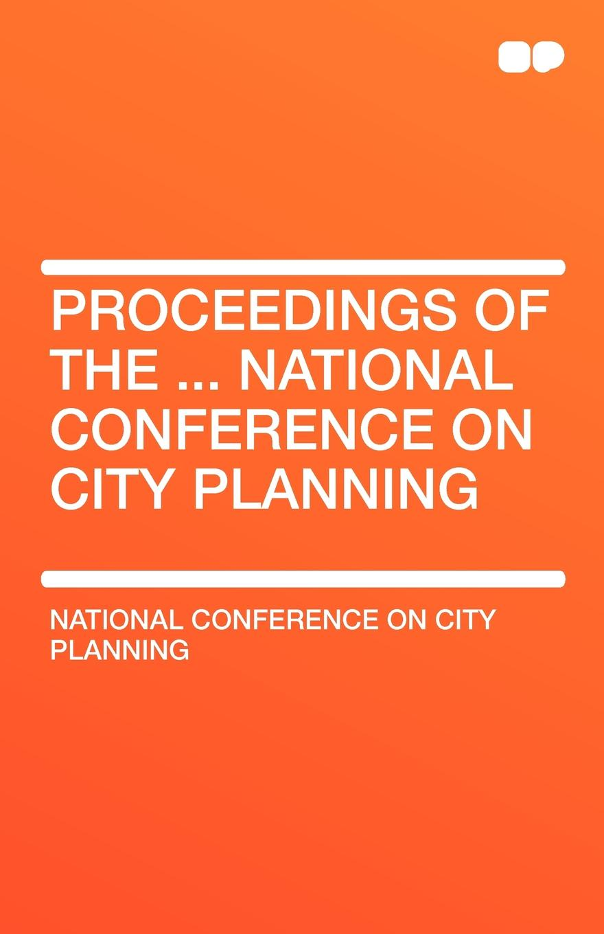 National Conference on City Planning Proceedings of the ... National Conference on City Planning the spontaneous city