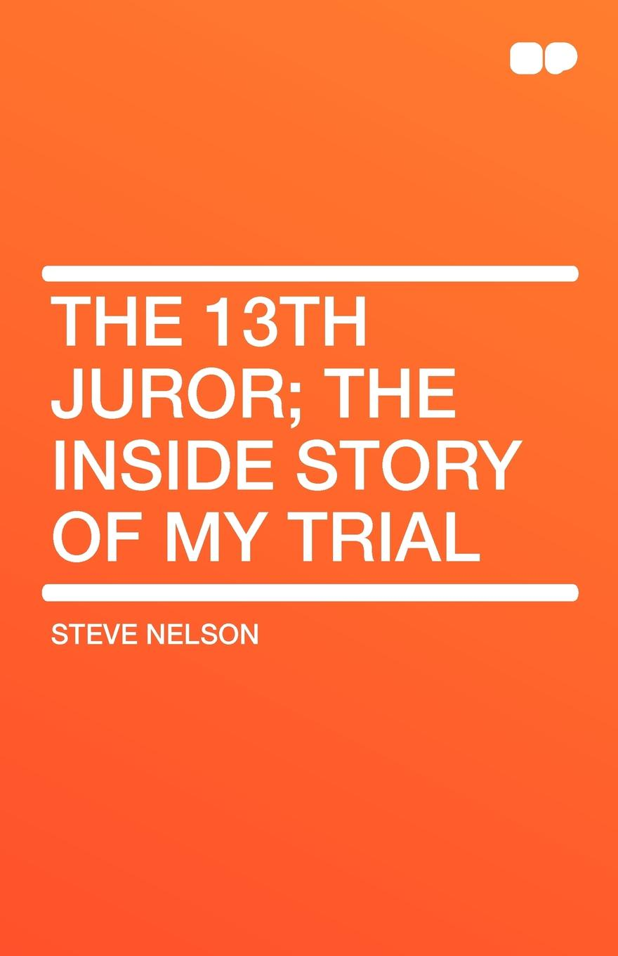 Steve Nelson The 13th Juror; the Inside Story of My Trial стоимость