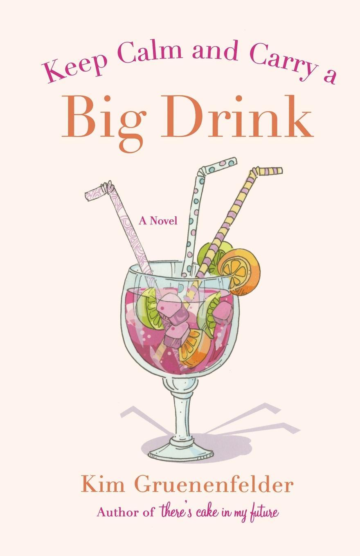 KIM GRUENENFELDER KEEP CALM AND CARRY A BIG DRINK