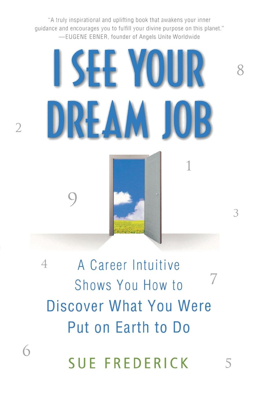 Sue Frederick I See Your Dream Job. A Career Intuitive Shows You How to Discover What You Were Put on Earth to Do цена