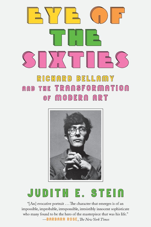 цены на Judith E. Stein Eye of the Sixties. Richard Bellamy and the Transformation of Modern Art  в интернет-магазинах