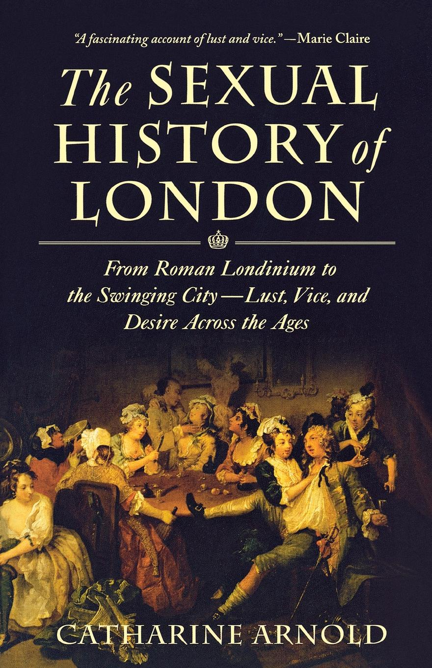 CATHARINE ARNOLD SEXUAL HISTORY OF LONDON