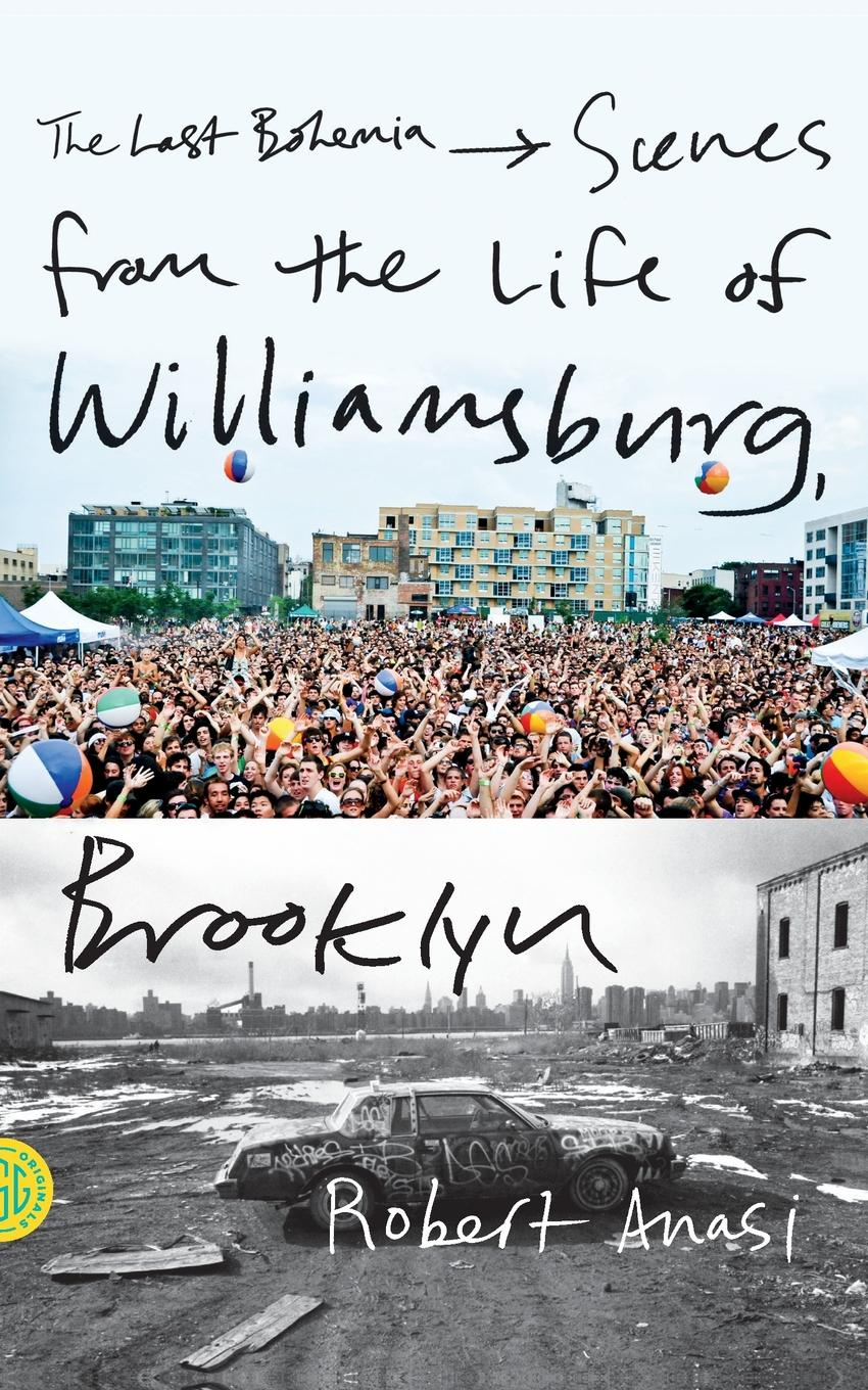 Robert Anasi The Last Bohemia. Scenes from the Life of Williamsburg, Brooklyn the colonial williamsburg tavern cookbook