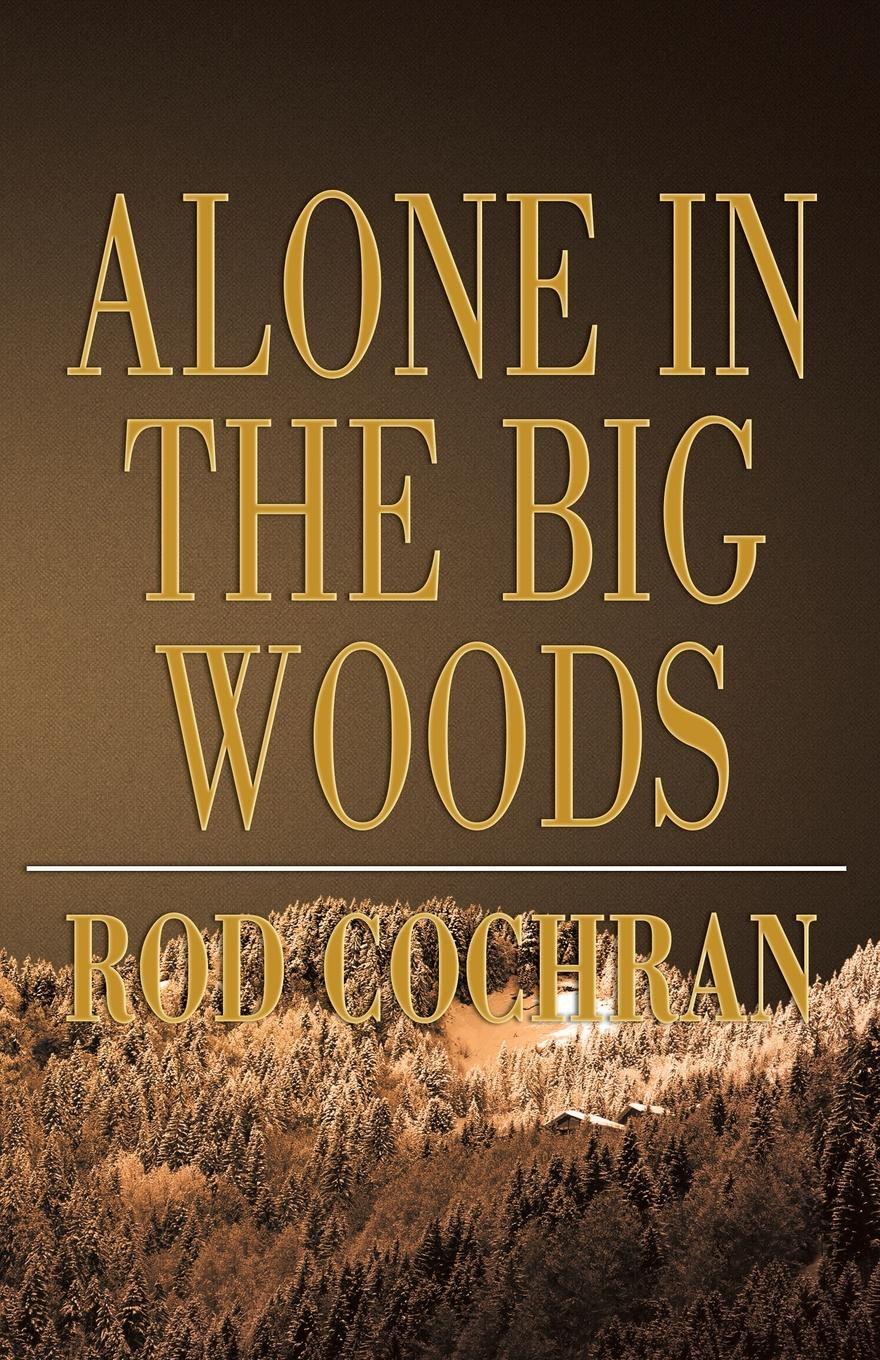 Rod Cochran Alone in the Big Woods цена 2017