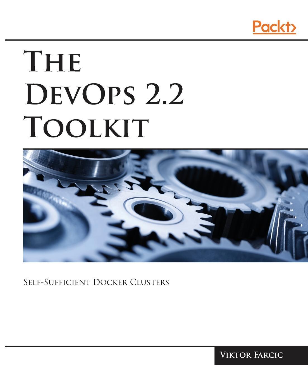 Viktor Farcic The DevOps 2.2 Toolkit wouter de kort devops on the microsoft stack