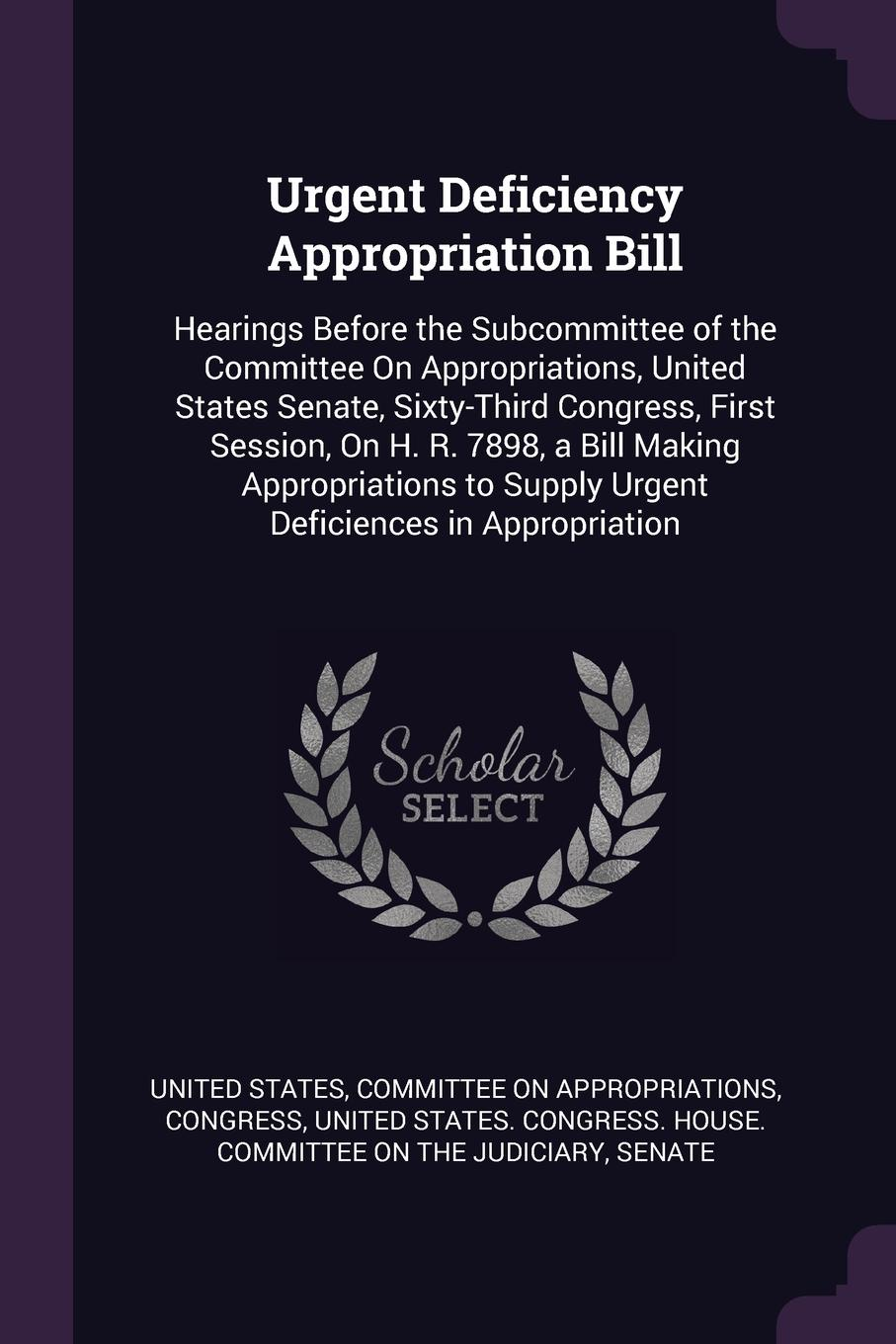 """Urgent Deficiency Appropriation Bill. Hearings Before the Subcommittee of the Committee On Appropriations, United States Senate, Sixty-Third Congress, First Session, On H. R. 7898, a Bill Making Appropriations to Supply Urgent Deficiences in Appro... Книга""""Urgent Deficiency Appropriation Bill. Hearings Before..."""