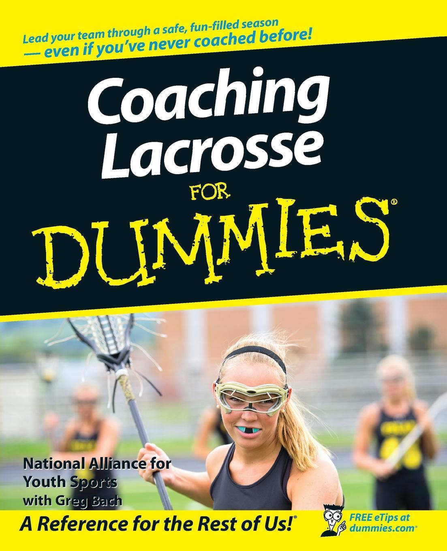 National Allian Coaching Lacrosse For Dummies greg bach coaching basketball for dummies
