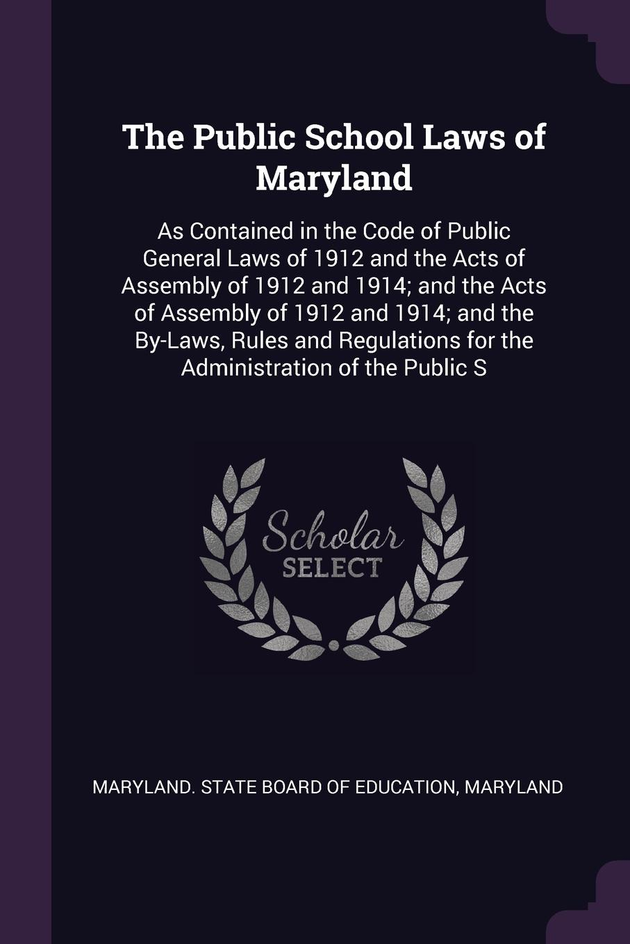 цена на Maryland The Public School Laws of Maryland. As Contained in the Code of Public General Laws of 1912 and the Acts of Assembly of 1912 and 1914; and the Acts of Assembly of 1912 and 1914; and the By-Laws, Rules and Regulations for the Administration of the ...