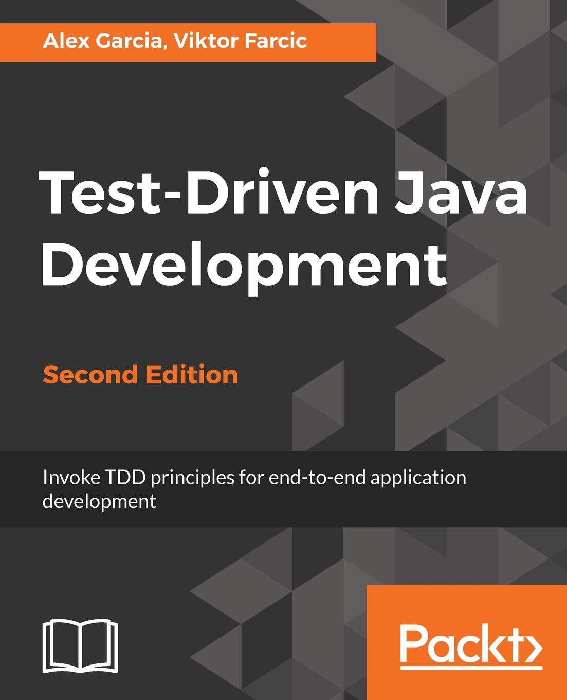 Alex Garcia, Viktor Farcic Test-Driven Java Development, Second Edition ajay vohra deepak vohra pro xml development with java technology