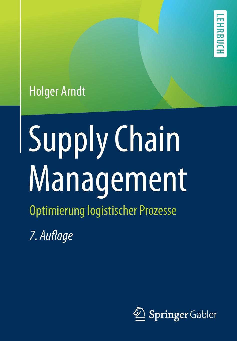 Holger Arndt Supply Chain Management. Optimierung logistischer Prozesse marcel heisig supply networks koordination uberbetrieblicher prozesse mithilfe der simulation