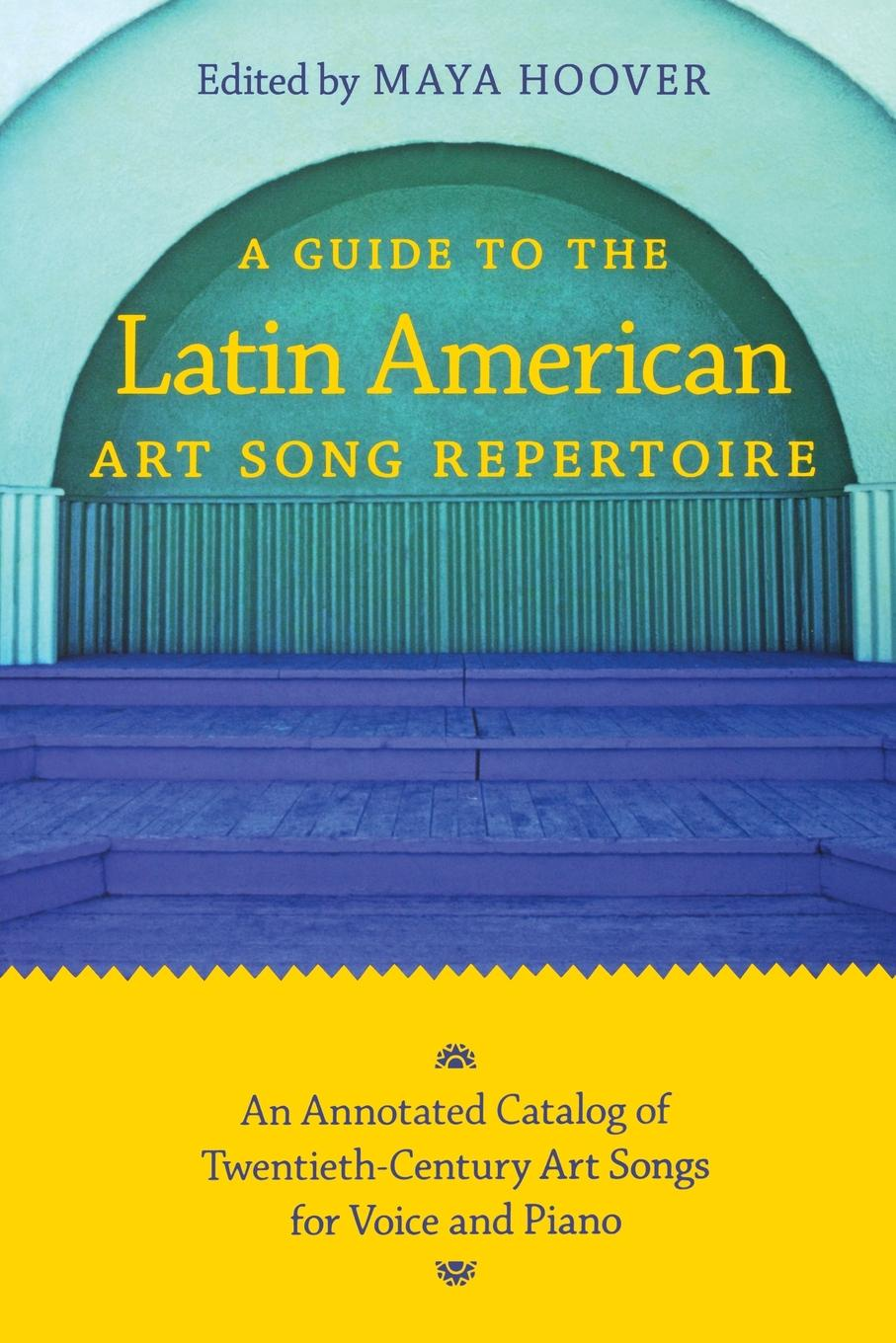 Guide to the Latin American Art Song Repertoire. An Annotated Catalog of Twentieth-Century Art Songs for Voice and Piano