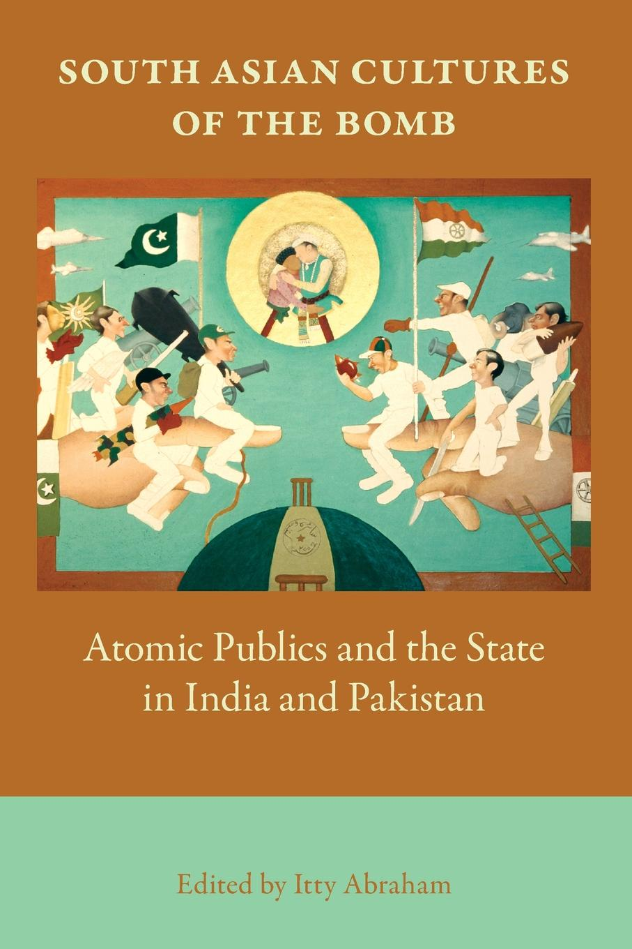 лучшая цена South Asian Cultures of the Bomb. Atomic Publics and the State in India and Pakistan
