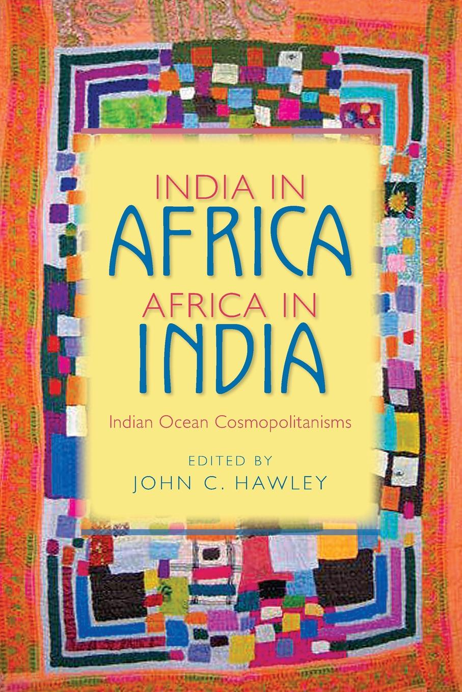 India in Africa, Africa in India. Indian Ocean Cosmopolitanisms ion miclea africa