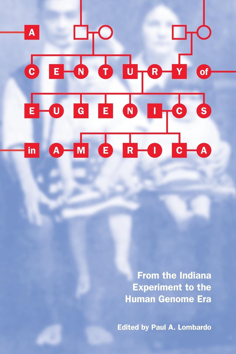 A Century of Eugenics in America. From the Indiana Experiment to the Human Genome Era david murphy molecular neuroendocrinology from genome to physiology