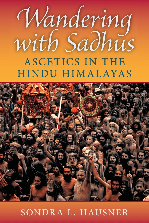 где купить Sondra L. Hausner Wandering with Sadhus. Ascetics of the Hindu Himalayas по лучшей цене