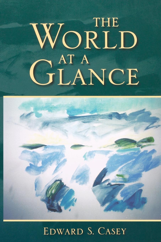 Edward S. Casey The World at a Glance недорого