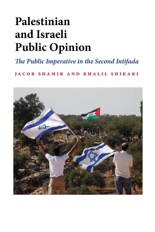 Jacob Shamir, Khalil Shikaki Palestinian and Israeli Public Opinion. The Public Imperative in the Second Intifada недорго, оригинальная цена