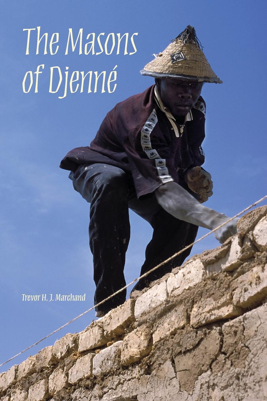 Trevor H. J. Marchand The Masons of Djenne