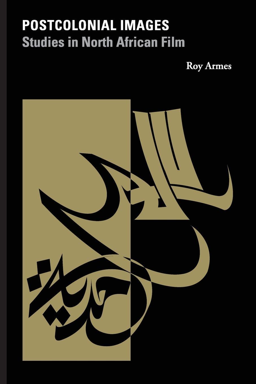 лучшая цена Roy Armes Postcolonial Images. Studies in North African Film