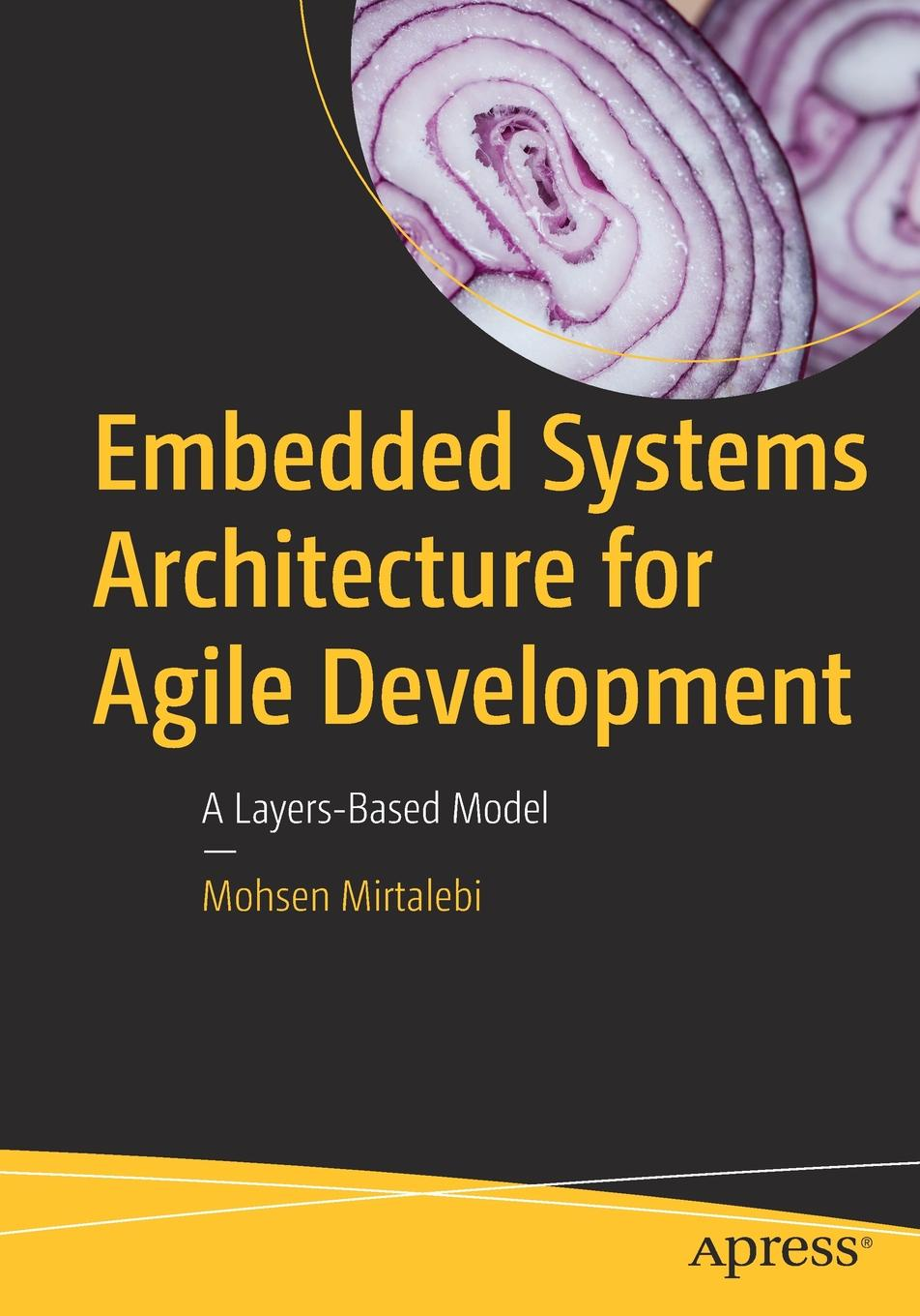 Mohsen Mirtalebi Embedded Systems Architecture for Agile Development. A Layers-Based Model все цены