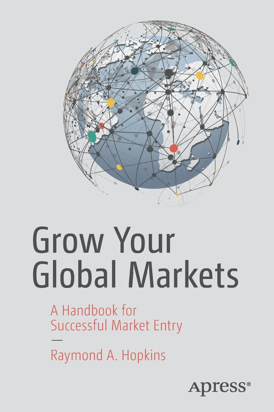 Raymond A. Hopkins Grow Your Global Markets. A Handbook for Successful Market Entry door entry systems