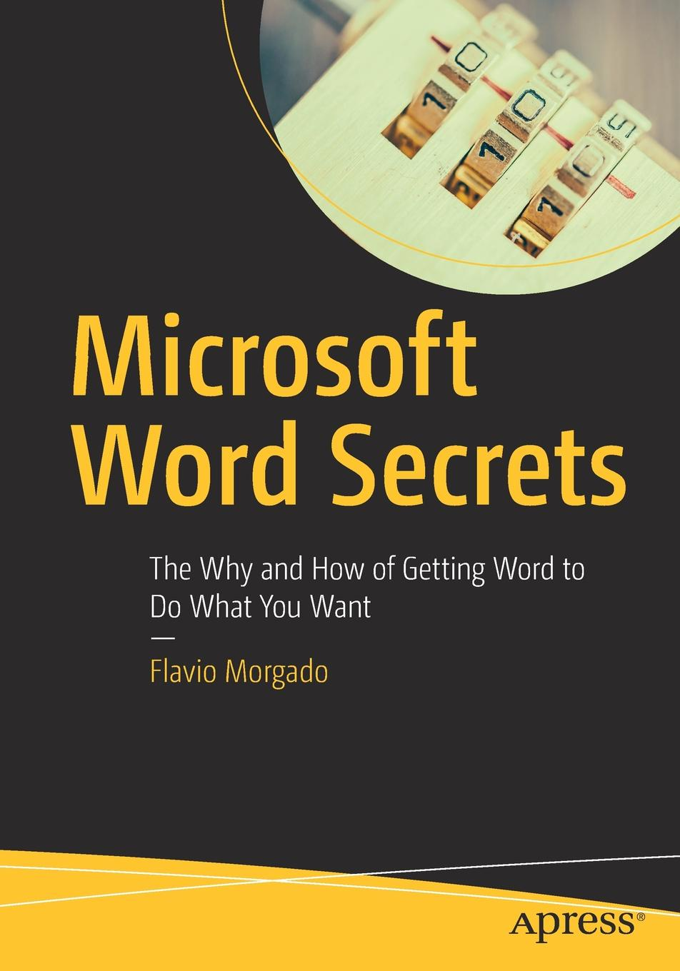 Flavio Morgado Microsoft Word Secrets. The Why and How of Getting Word to Do What You Want