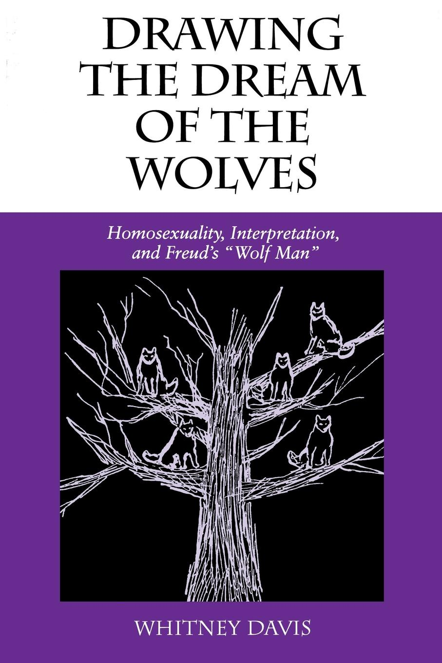 цены на Whitney Davis Drawing the Dream of the Wolves. Homosexuality, Interpretation, and Freud's