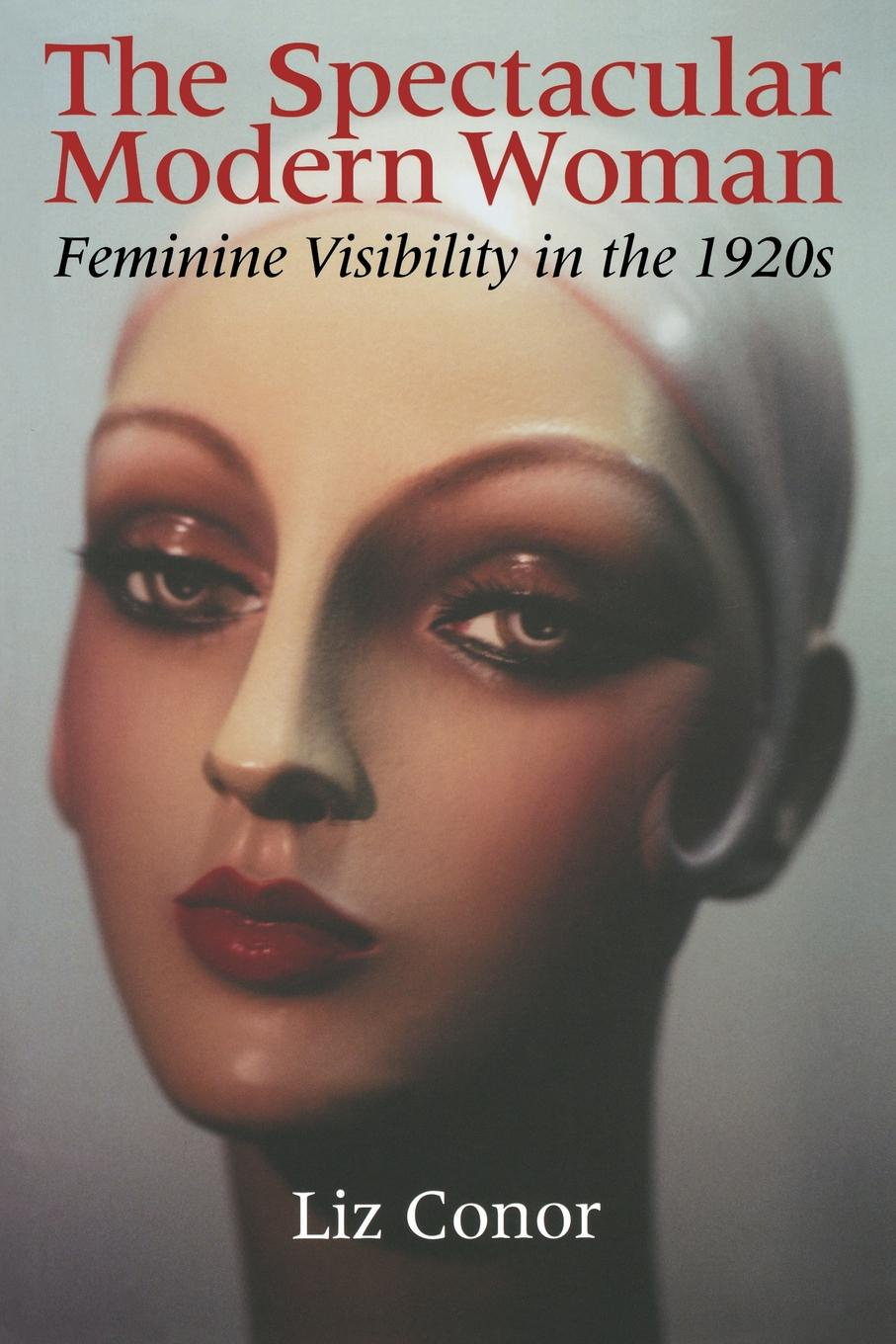 Liz Conor The Spectacular Modern Woman. Feminine Visibility in the 1920s burdastyle sewing vintage modern mastering iconic looks from the 1920s to 1980s