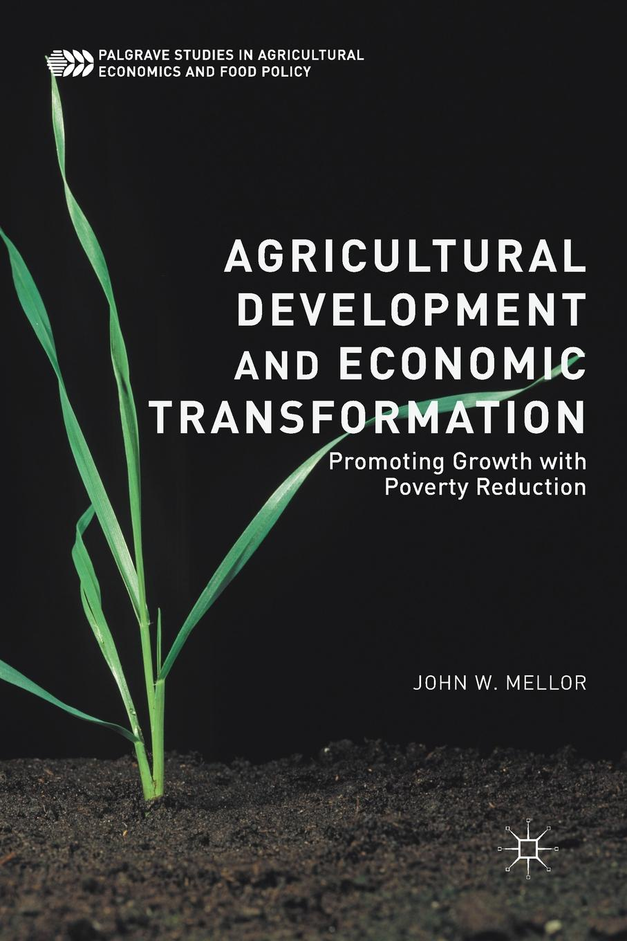 John W. Mellor Agricultural Development and Economic Transformation. Promoting Growth with Poverty Reduction yichen liu financial development and economic growth