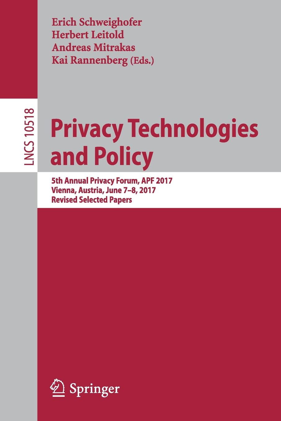 Privacy Technologies and Policy. 5th Annual Privacy Forum, APF 2017, Vienna, Austria, June 7-8, 2017, Revised Selected Papers cyber security and privacy third cyber security and privacy eu forum csp forum 2014 athens greece may 21 22 2014 revised selected papers