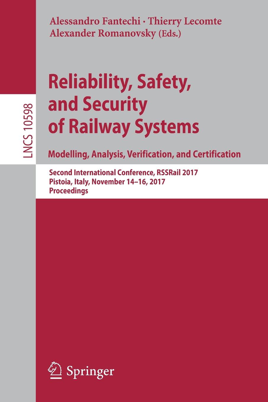 Reliability, Safety, and Security of Railway Systems. Modelling, Analysis, Verification, and Certification. Second International Conference, RSSRail 2017, Pistoia, Italy, November 14-16, 2017, Proceedings