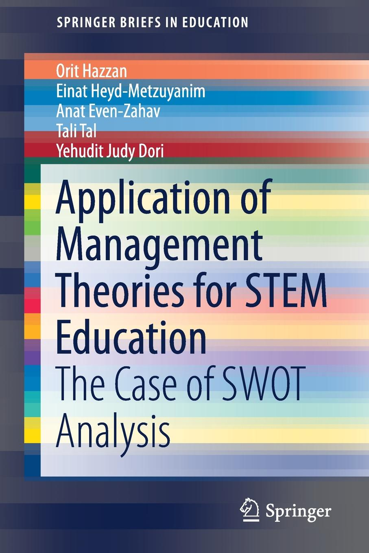 Orit Hazzan, Einat Heyd-Metzuyanim, Anat Even-Zahav Application of Management Theories for STEM Education. The Case of SWOT Analysis
