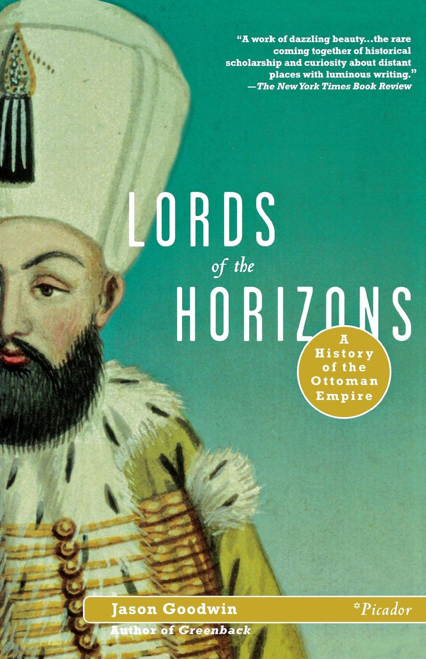 Jason Goodwin Lords of the Horizons. A History of the Ottoman Empire saltus edgar the lords of the ghostland a history of the ideal