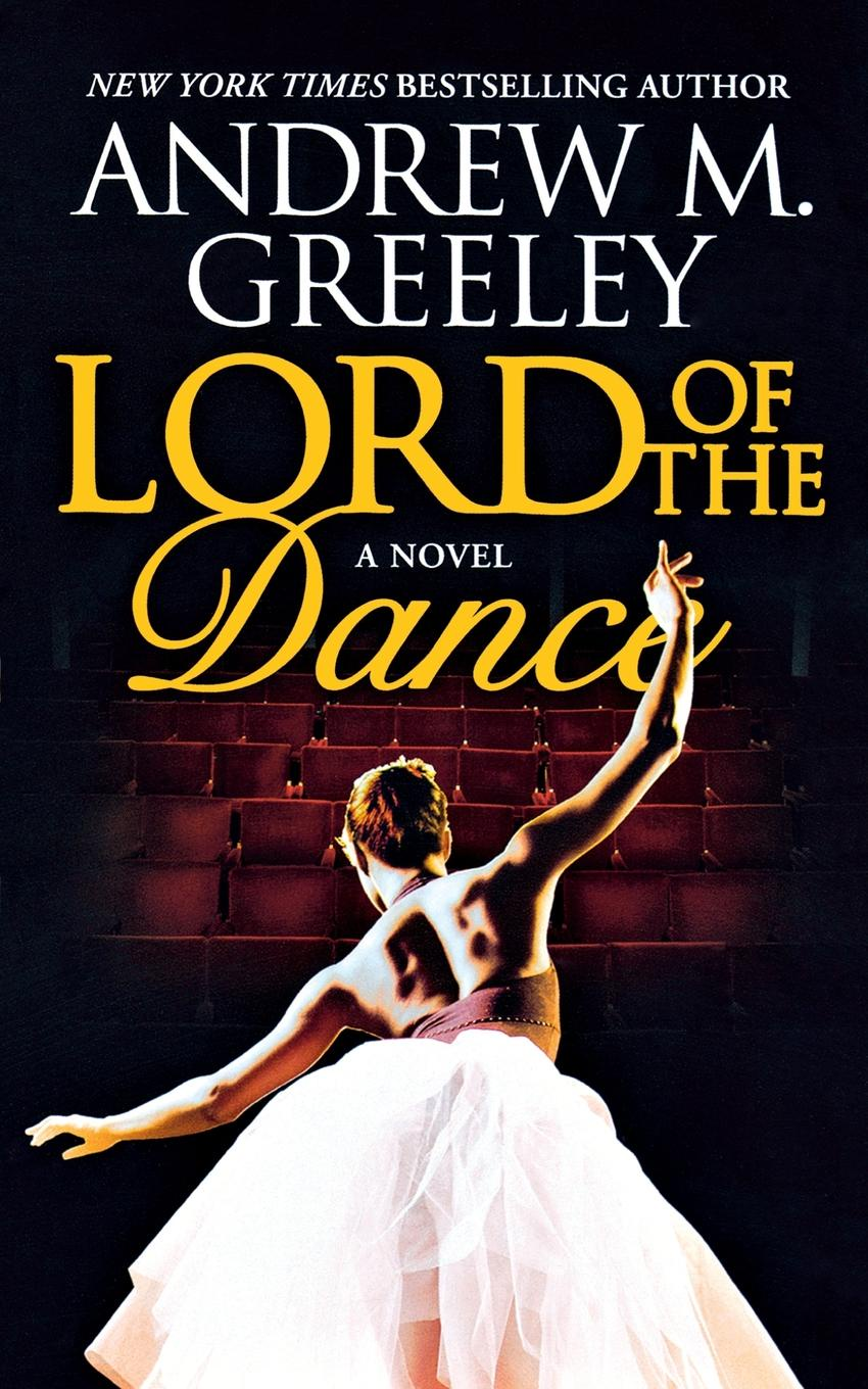 Andrew M. Greeley Lord of the Dance