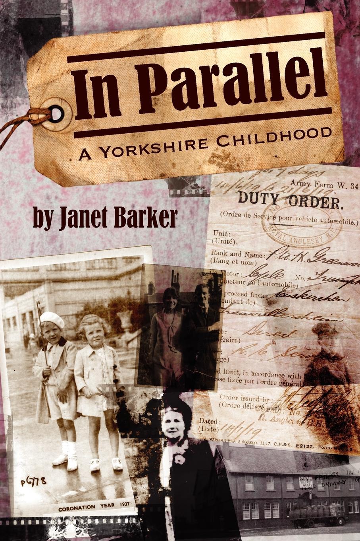 Janet Barker In Parallel. A Yorkshire Childhood