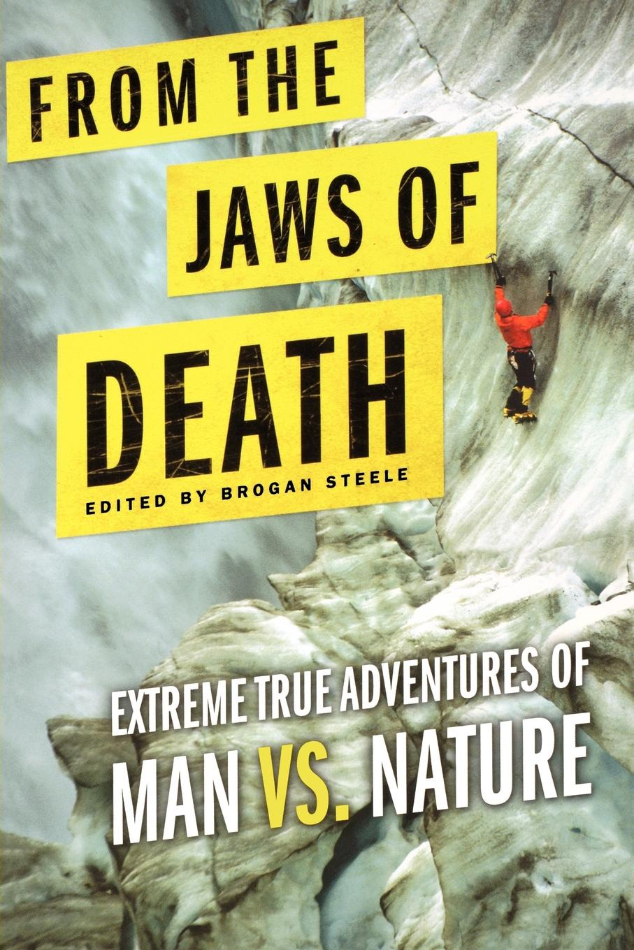 From the Jaws of Death. Extreme True Adventures of Man vs. Nature недорого