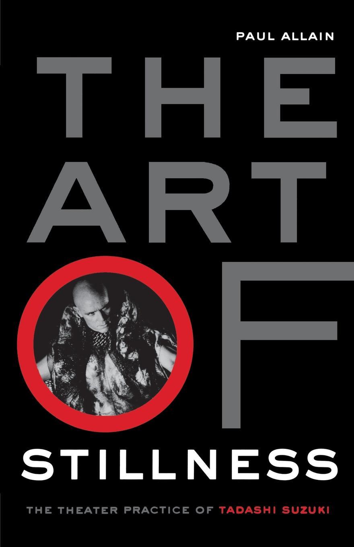 Paul Allain The Art of Stillness. The Theater Practice of Tadashi Suzuki neil mckenty in the stillness dancing the journey of john main