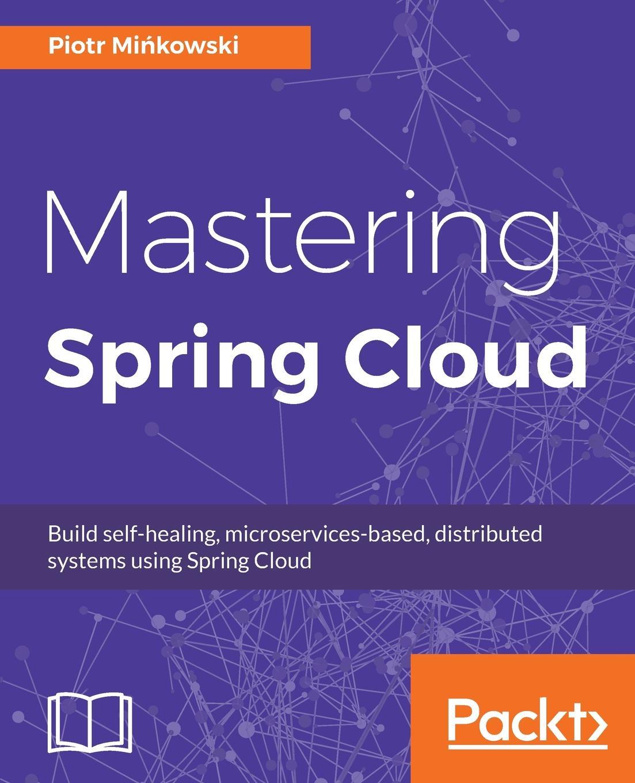 Piotr Mińkowski Mastering Spring Cloud