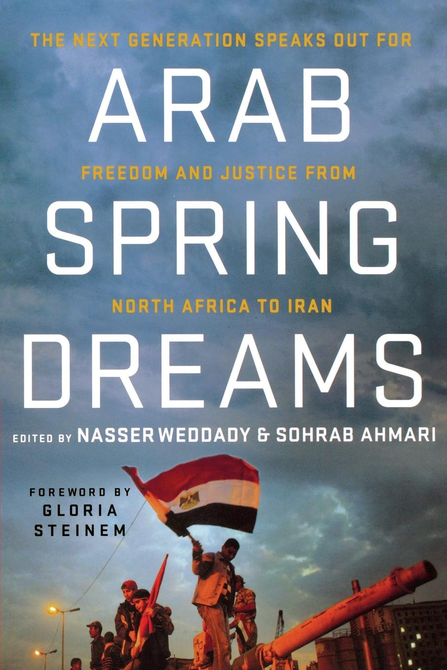 Arab Spring Dreams. The Next Generation Speaks Out for Freedom and Justice from North Africa to Iran mark holloway the freedom diaries god speaks back