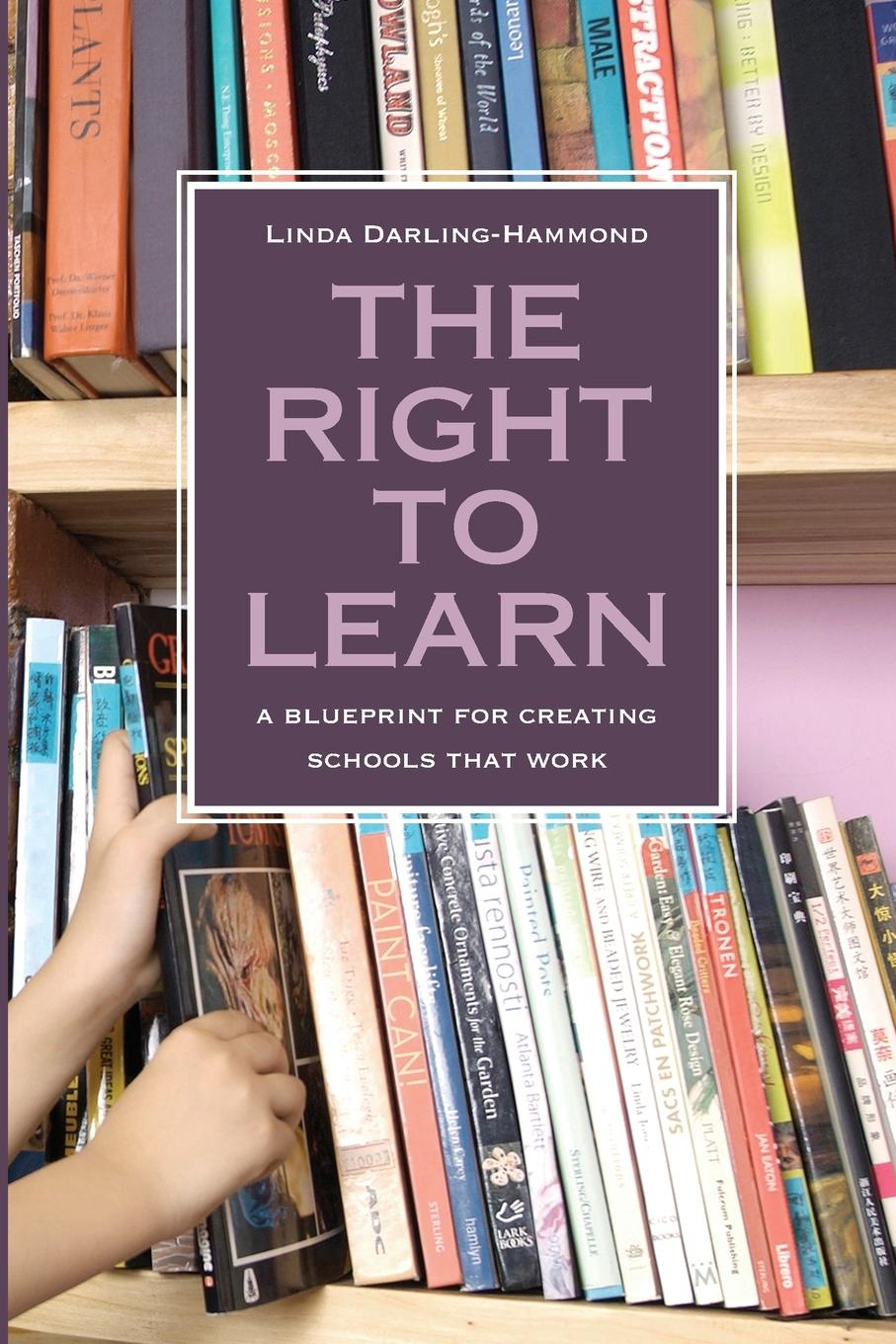 Linda Darling-Hammond The Right to Learn. A Blueprint for Creating Schools That Work