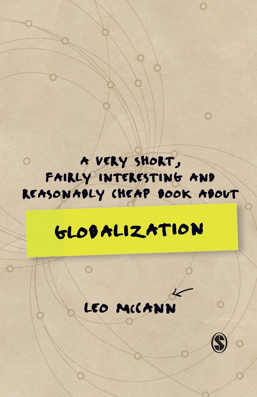 Leo McCann A Very Short, Fairly Interesting and Reasonably Cheap Book about Globalization william shakespeare very interesting people